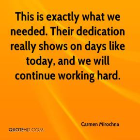 Carmen Mirochna - This is exactly what we needed. Their dedication really shows on days like today, and we will continue working hard.