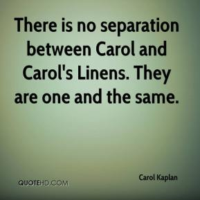 Carol Kaplan - There is no separation between Carol and Carol's Linens. They are one and the same.
