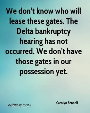 Carolyn Fennell - We don't know who will lease these gates. The Delta bankruptcy hearing has not occurred. We don't have those gates in our possession yet.