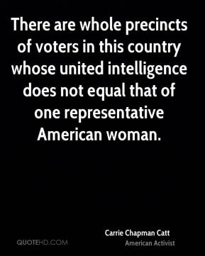 There are whole precincts of voters in this country whose united intelligence does not equal that of one representative American woman.
