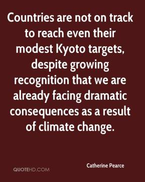 Catherine Pearce - Countries are not on track to reach even their modest Kyoto targets, despite growing recognition that we are already facing dramatic consequences as a result of climate change.