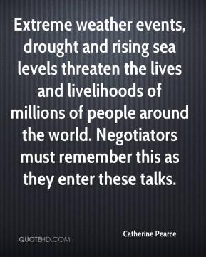 Extreme weather events, drought and rising sea levels threaten the lives and livelihoods of millions of people around the world. Negotiators must remember this as they enter these talks.