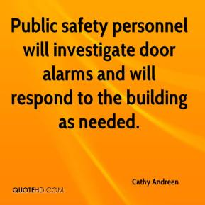 Cathy Andreen - Public safety personnel will investigate door alarms and will respond to the building as needed.