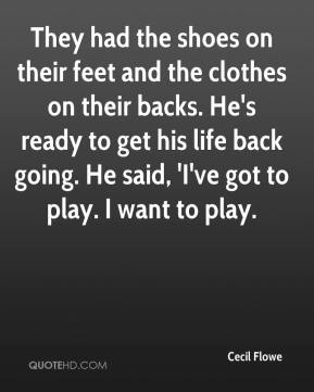 Cecil Flowe - They had the shoes on their feet and the clothes on their backs. He's ready to get his life back going. He said, 'I've got to play. I want to play.