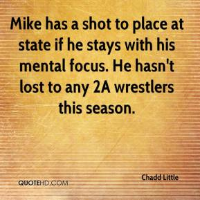 Chadd Little - Mike has a shot to place at state if he stays with his mental focus. He hasn't lost to any 2A wrestlers this season.