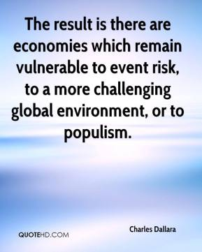 Charles Dallara - The result is there are economies which remain vulnerable to event risk, to a more challenging global environment, or to populism.