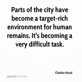 Charles Hood - Parts of the city have become a target-rich environment for human remains. It's becoming a very difficult task.