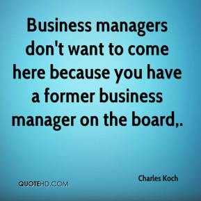 Business managers don't want to come here because you have a former business manager on the board.