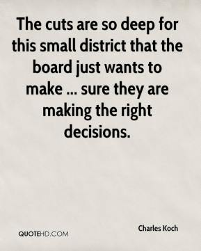 The cuts are so deep for this small district that the board just wants to make ... sure they are making the right decisions.