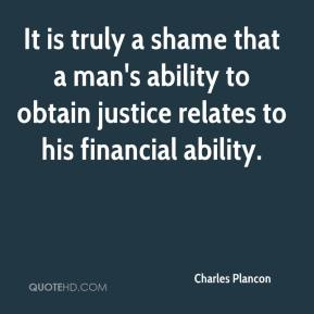 Charles Plancon - It is truly a shame that a man's ability to obtain justice relates to his financial ability.