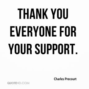 Charles Precourt - Thank you everyone for your support.
