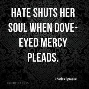 Hate shuts her soul when dove-eyed mercy pleads.
