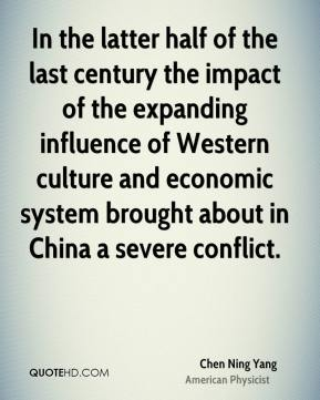 Chen Ning Yang - In the latter half of the last century the impact of the expanding influence of Western culture and economic system brought about in China a severe conflict.