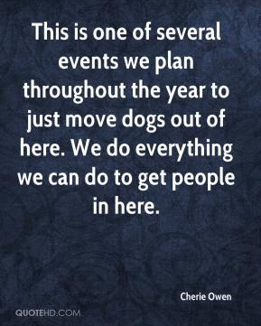 Cherie Owen - This is one of several events we plan throughout the year to just move dogs out of here. We do everything we can do to get people in here.