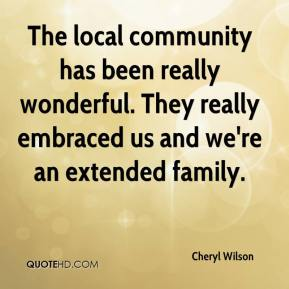 Cheryl Wilson - The local community has been really wonderful. They really embraced us and we're an extended family.