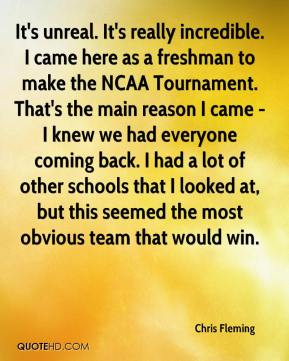 Chris Fleming - It's unreal. It's really incredible. I came here as a freshman to make the NCAA Tournament. That's the main reason I came - I knew we had everyone coming back. I had a lot of other schools that I looked at, but this seemed the most obvious team that would win.