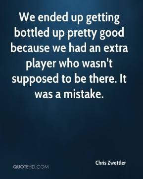 Chris Zwettler - We ended up getting bottled up pretty good because we had an extra player who wasn't supposed to be there. It was a mistake.