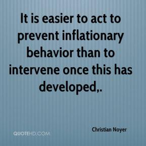 Christian Noyer - It is easier to act to prevent inflationary behavior than to intervene once this has developed.