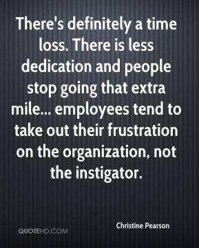 Christine Pearson - There's definitely a time loss. There is less dedication and people stop going that extra mile... employees tend to take out their frustration on the organization, not the instigator.