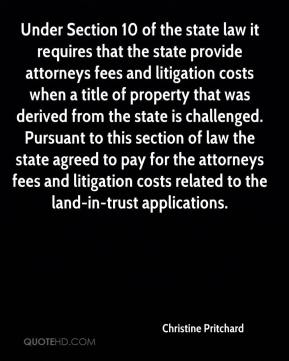 Christine Pritchard - Under Section 10 of the state law it requires that the state provide attorneys fees and litigation costs when a title of property that was derived from the state is challenged. Pursuant to this section of law the state agreed to pay for the attorneys fees and litigation costs related to the land-in-trust applications.