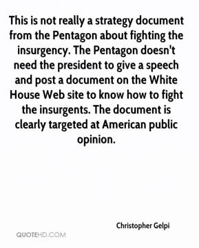 Christopher Gelpi - This is not really a strategy document from the Pentagon about fighting the insurgency. The Pentagon doesn't need the president to give a speech and post a document on the White House Web site to know how to fight the insurgents. The document is clearly targeted at American public opinion.