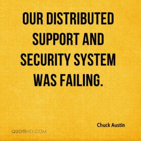 Chuck Austin - Our distributed support and security system was failing.