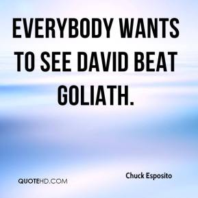 Everybody wants to see David beat Goliath.