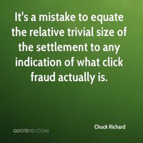 Chuck Richard - It's a mistake to equate the relative trivial size of the settlement to any indication of what click fraud actually is.