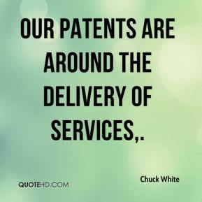 Chuck White - Our patents are around the delivery of services.