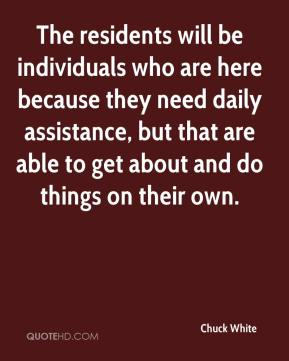 The residents will be individuals who are here because they need daily assistance, but that are able to get about and do things on their own.