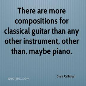 Clare Callahan - There are more compositions for classical guitar than any other instrument, other than, maybe piano.
