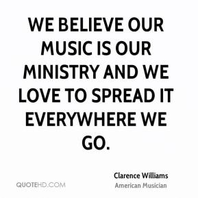 Clarence Williams - We believe our music is our ministry and we love to spread it everywhere we go.
