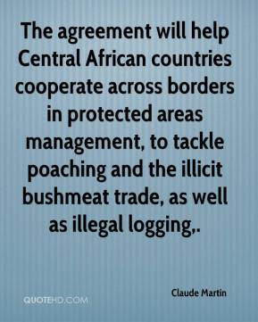 Claude Martin - The agreement will help Central African countries cooperate across borders in protected areas management, to tackle poaching and the illicit bushmeat trade, as well as illegal logging.