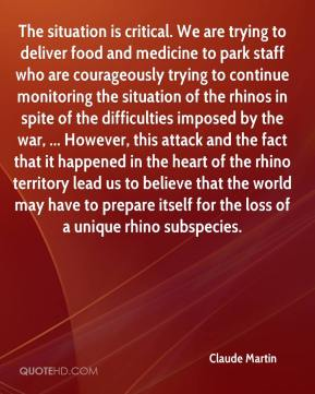 Claude Martin - The situation is critical. We are trying to deliver food and medicine to park staff who are courageously trying to continue monitoring the situation of the rhinos in spite of the difficulties imposed by the war, ... However, this attack and the fact that it happened in the heart of the rhino territory lead us to believe that the world may have to prepare itself for the loss of a unique rhino subspecies.