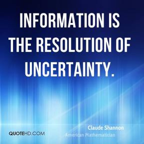 Information is the resolution of uncertainty.