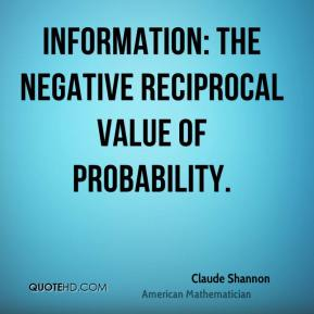 Information: the negative reciprocal value of probability.