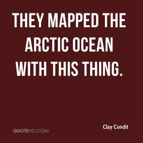Clay Condit - They mapped the Arctic Ocean with this thing.