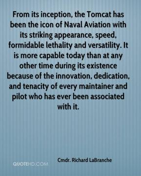 Cmdr. Richard LaBranche - From its inception, the Tomcat has been the icon of Naval Aviation with its striking appearance, speed, formidable lethality and versatility. It is more capable today than at any other time during its existence because of the innovation, dedication, and tenacity of every maintainer and pilot who has ever been associated with it.