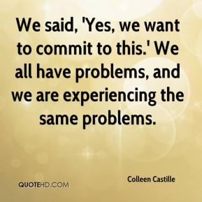 We said, 'Yes, we want to commit to this.' We all have problems, and we are experiencing the same problems.