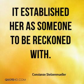Constanze Stelzenmueller - It established her as someone to be reckoned with.