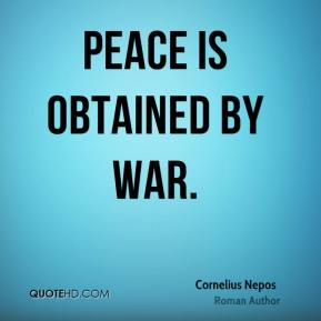 Peace is obtained by war.