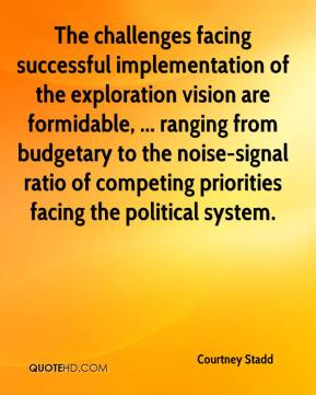 Courtney Stadd - The challenges facing successful implementation of the exploration vision are formidable, ... ranging from budgetary to the noise-signal ratio of competing priorities facing the political system.