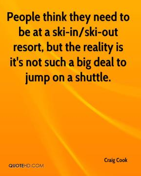 People think they need to be at a ski-in/ski-out resort, but the reality is it's not such a big deal to jump on a shuttle.