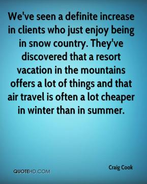 We've seen a definite increase in clients who just enjoy being in snow country. They've discovered that a resort vacation in the mountains offers a lot of things and that air travel is often a lot cheaper in winter than in summer.
