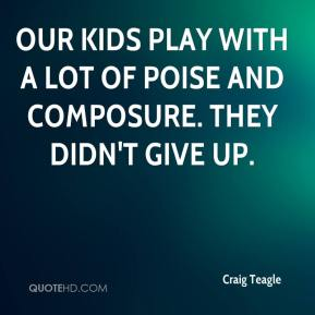 Craig Teagle - Our kids play with a lot of poise and composure. They didn't give up.