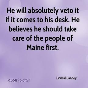 Crystal Canney - He will absolutely veto it if it comes to his desk. He believes he should take care of the people of Maine first.