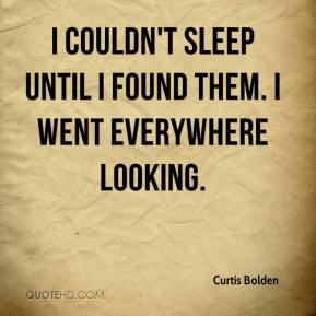 Curtis Bolden - I couldn't sleep until I found them. I went everywhere looking.