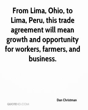 Dan Christman - From Lima, Ohio, to Lima, Peru, this trade agreement will mean growth and opportunity for workers, farmers, and business.