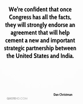 Dan Christman - We're confident that once Congress has all the facts, they will strongly endorse an agreement that will help cement a new and important strategic partnership between the United States and India.