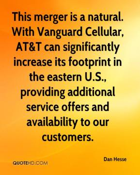 Dan Hesse - This merger is a natural. With Vanguard Cellular, AT&T can significantly increase its footprint in the eastern U.S., providing additional service offers and availability to our customers.